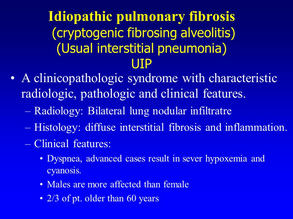 Idiopathic pulmonary fibrosis (cryptogenic fibrosing alveolitis) (Usual interstitial pneumonia) UIP A clinicopathologic syndrome with characteristic r