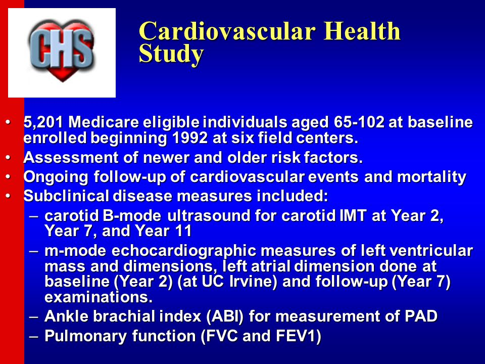 Cardiovascular Health Study 5,201 Medicare eligible individuals aged 65-102 at baseline enrolled beginning 1992 at six field centers.5,201 Medicare el