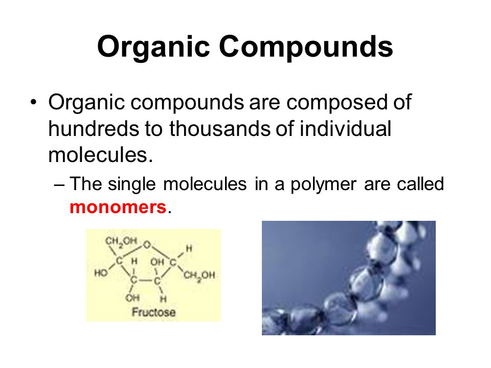 Organic Compounds The long molecules formed by repeating patterns of monomers are called polymers.