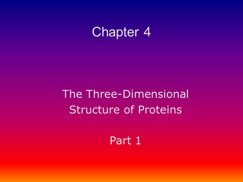 The Three-Dimensional Structure of Proteins Part 1 Chapter 4