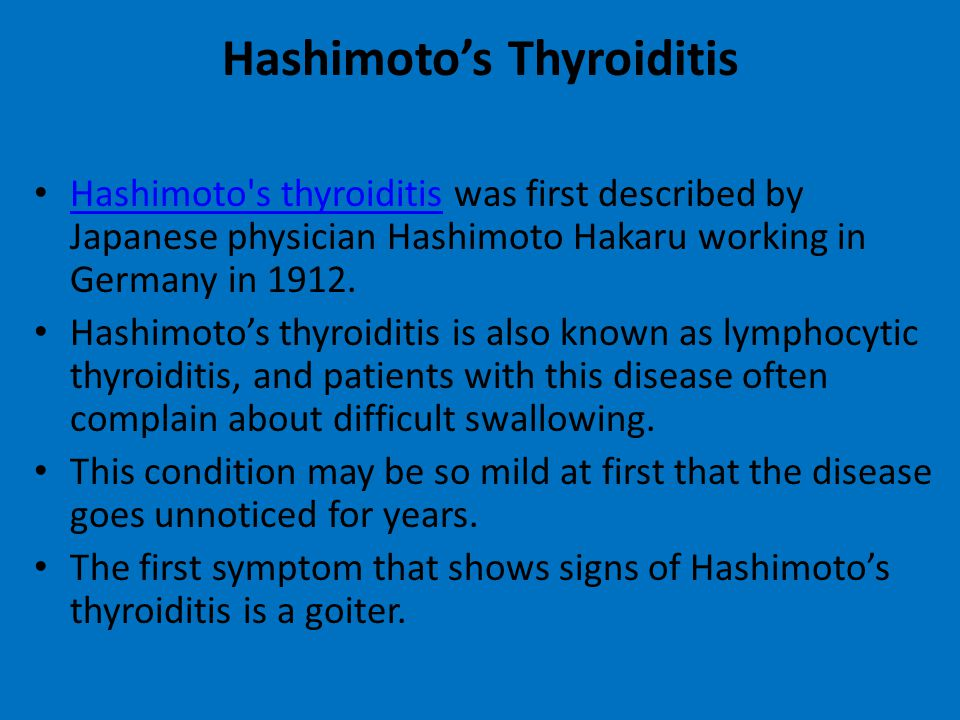 Hashimoto's Thyroiditis Hashimoto's thyroiditis was first described by Japanese physician Hashimoto Hakaru working in Germany in 1912. Hashimoto's thy