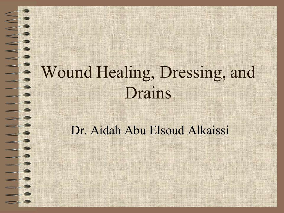Wound Healing, Dressing, and Drains Dr. Aidah Abu Elsoud Alkaissi