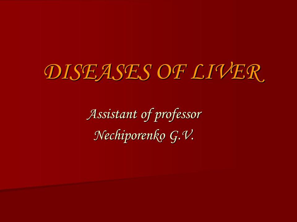 DISEASES OF LIVER Assistant of professor Nechiporenko G.V.