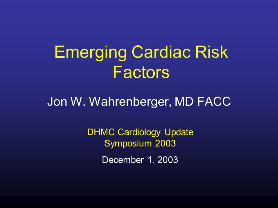 Emerging Cardiac Risk Factors Jon W.