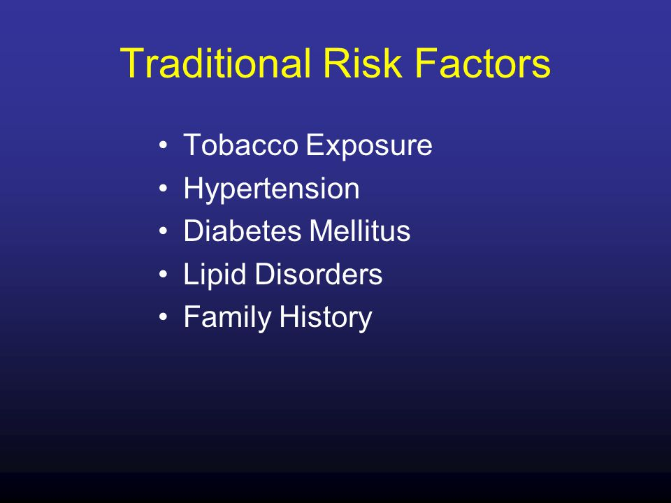 Traditional Risk Factors Tobacco Exposure Hypertension Diabetes Mellitus Lipid Disorders Family History