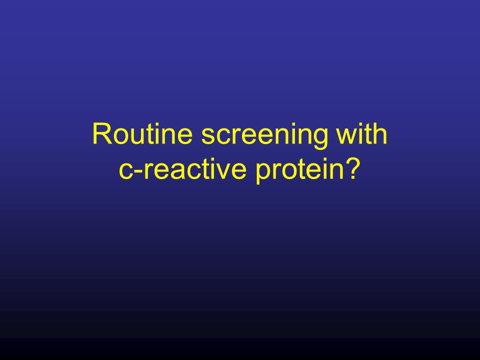 Routine screening with c-reactive protein?
