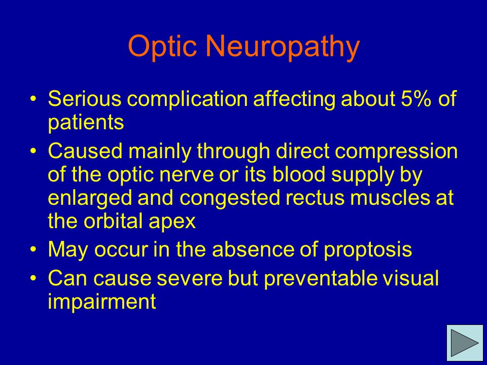 Optic Neuropathy Serious complication affecting about 5% of patients Caused mainly through direct compression of the optic nerve or its blood supply b