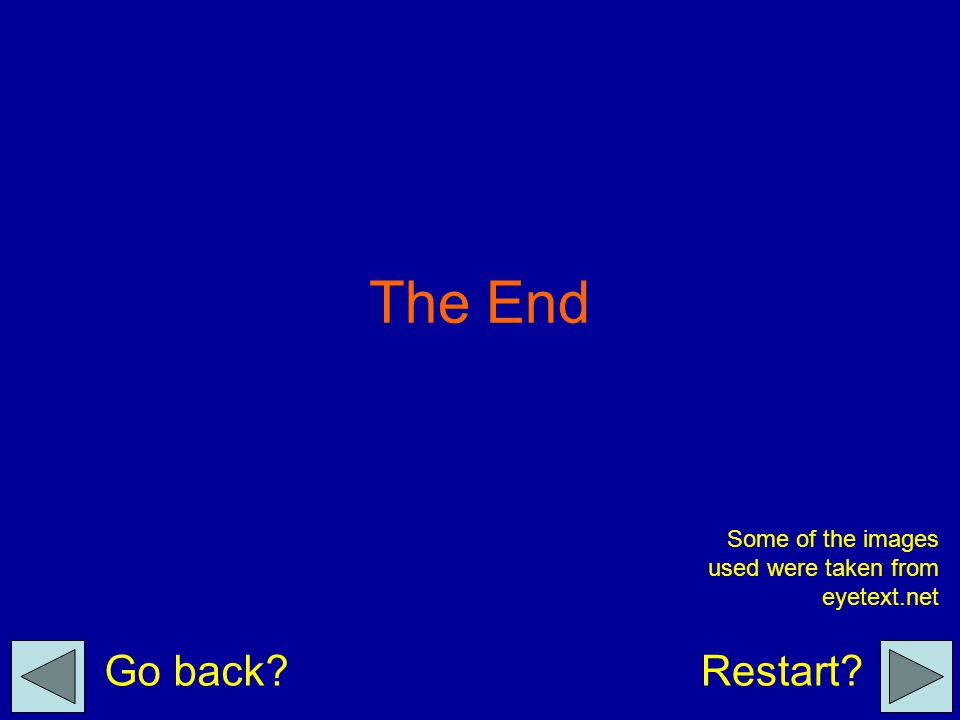 The End Go back?Restart? Some of the images used were taken from eyetext.net