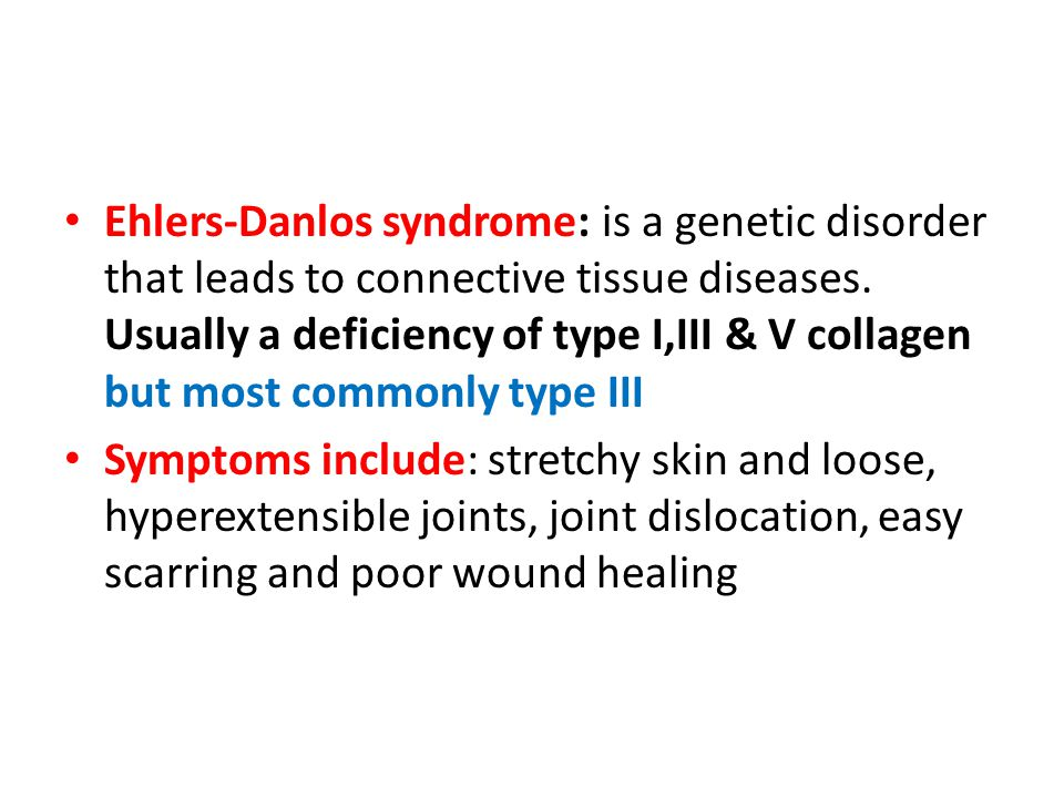 Ehlers-Danlos syndrome: is a genetic disorder that leads to connective tissue diseases.