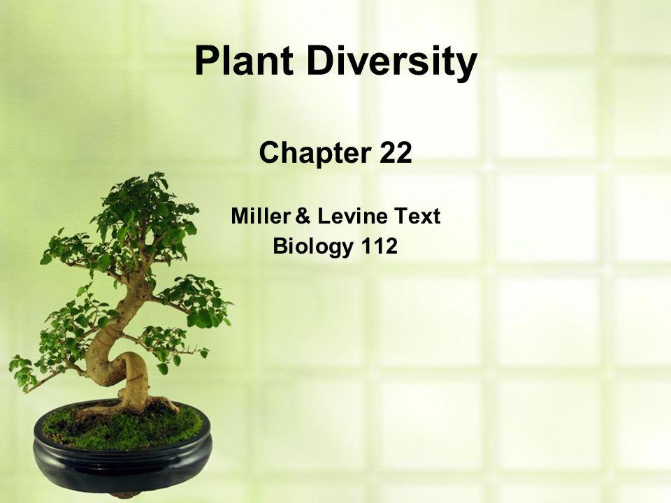 Plant Diversity Chapter 22 Miller & Levine Text Biology 112
