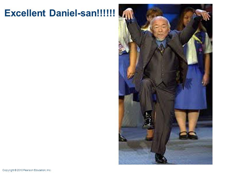 Copyright © 2010 Pearson Education, Inc. Excellent Daniel-san!!!!!!