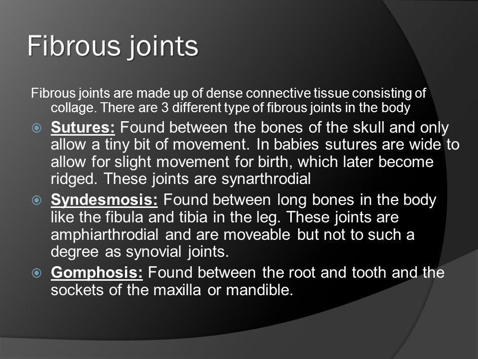 Fibrous joints Fibrous joints are made up of dense connective tissue consisting of collage.