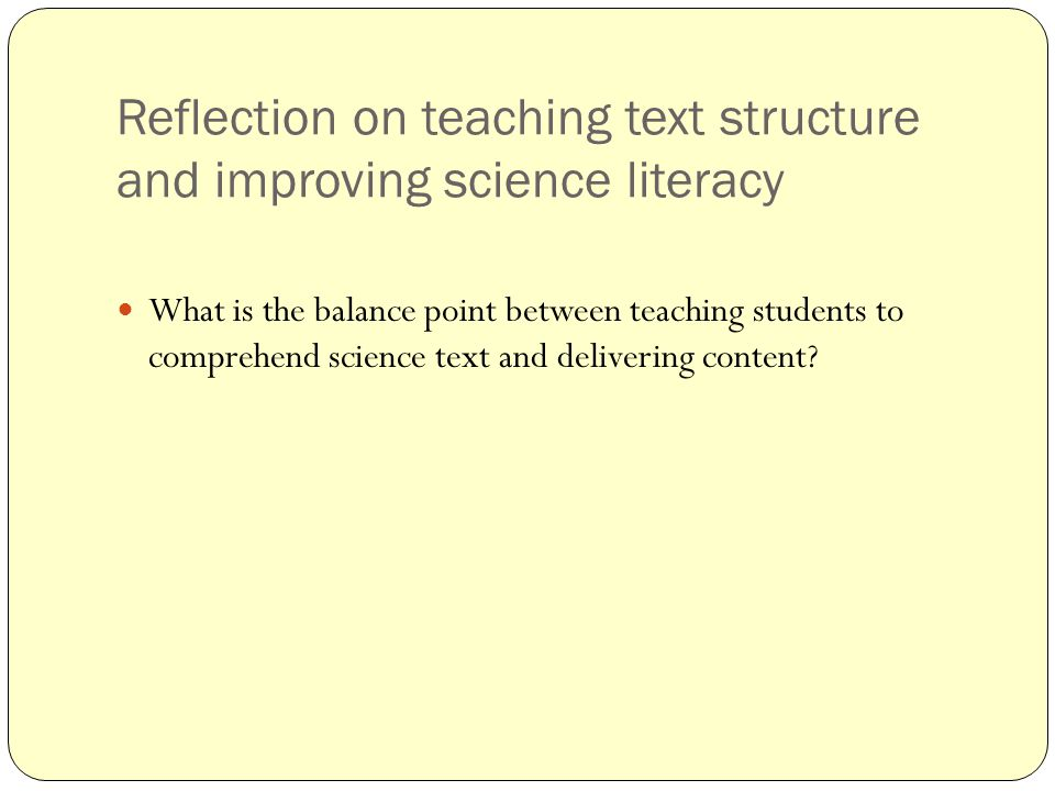 Reflection on teaching text structure and improving science literacy What is the balance point between teaching students to comprehend science text and delivering content