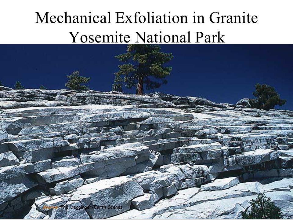 Mechanical Exfoliation in Granite Yosemite National Park Source: Phil Degginger/Earth Scenes