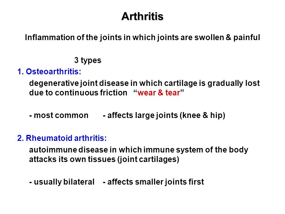 Arthritis Inflammation of the joints in which joints are swollen & painful 3 types 1.