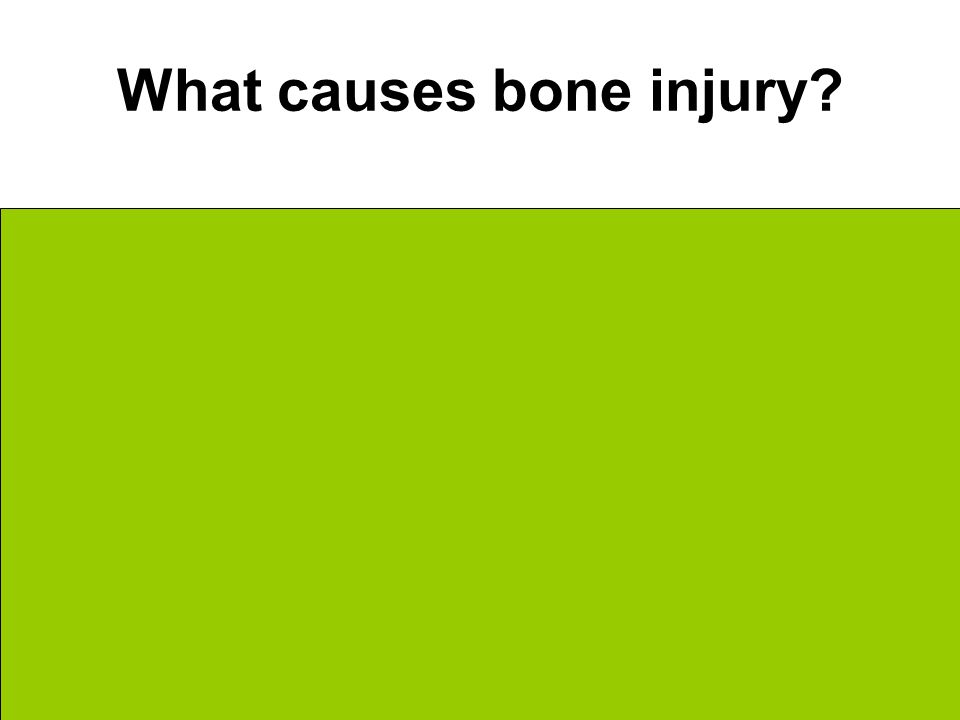 What causes bone injury Increased weight Unusual twisting Unusual Rotation