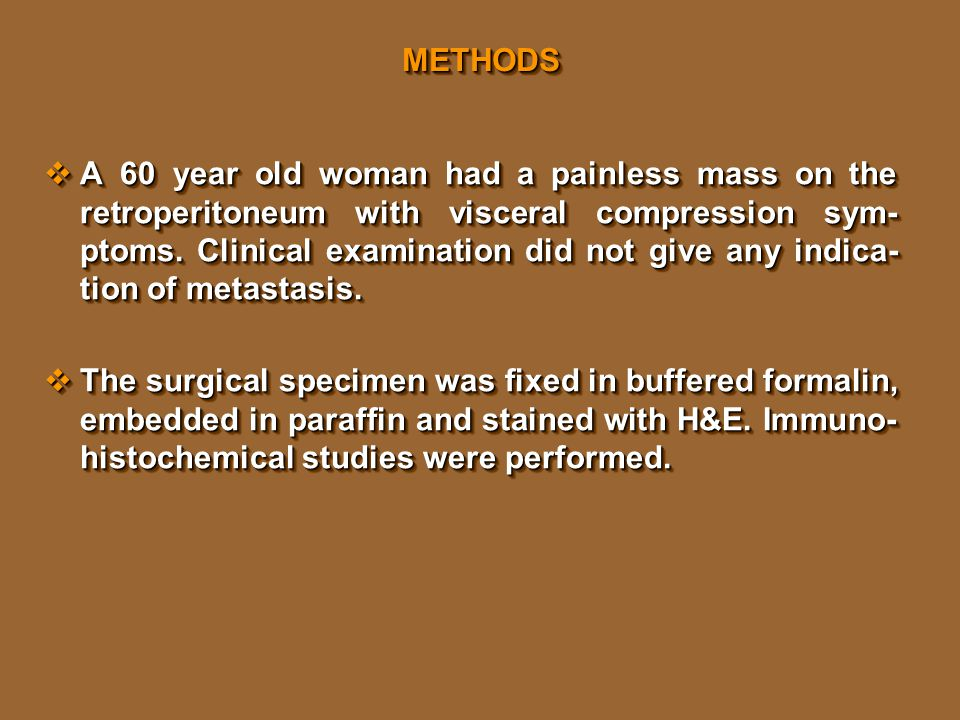 METHODSMETHODS  A 60 year old woman had a painless mass on the retroperitoneum with visceral compression sym- ptoms.
