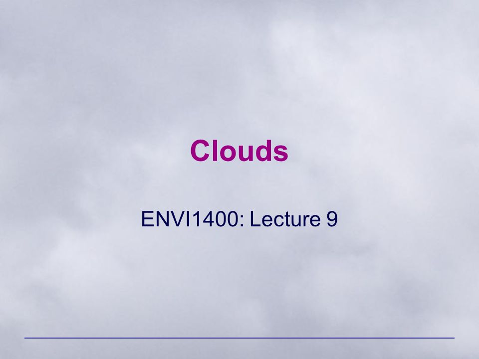 ENVI 1400 : Meteorology and Forecasting2 Cloud Classification Four latin terms form the basis for the naming of clouds: –Cirrus : fibrous or hair-like –Cumulus : a heap or pile –Stratus : a horizontal sheet or layer –Nimbus : rain-bearing The prefix Alto is used to indicate medium altitude clouds.