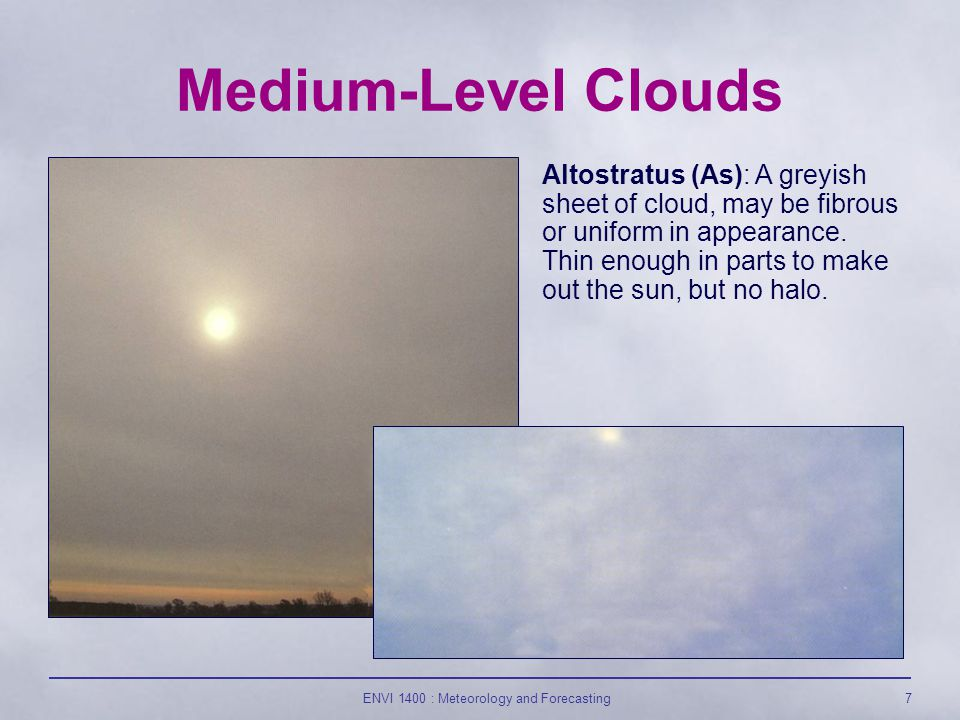 ENVI 1400 : Meteorology and Forecasting8 Altocumulus (Ac): white or grey patches arranged in sheets.
