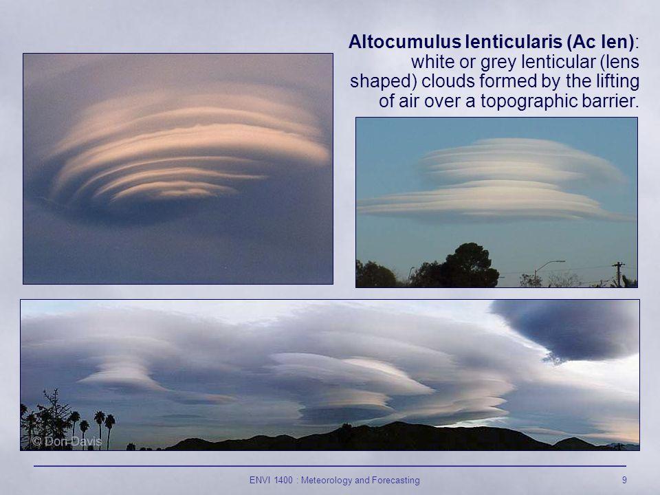 ENVI 1400 : Meteorology and Forecasting10 Altocumulus castellanus (Ac cas): white or grey, broken cumulus-like clouds; upper part appearing castle-like.