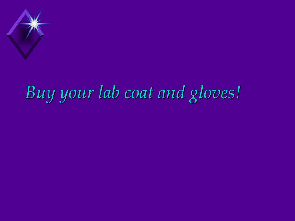 Buy your lab coat and gloves!
