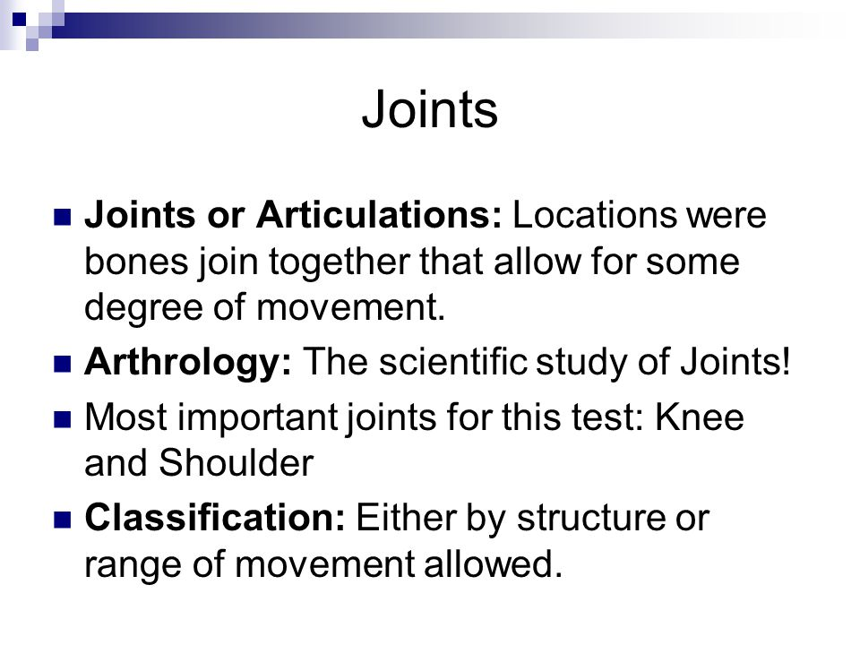 Joints Joints or Articulations: Locations were bones join together that allow for some degree of movement. Arthrology: The scientific study of Joints!