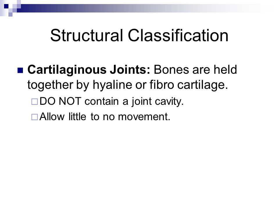 Structural Classification Types of Cartilaginous Joints:  Synchondroses: Made of hyaline cartilage.