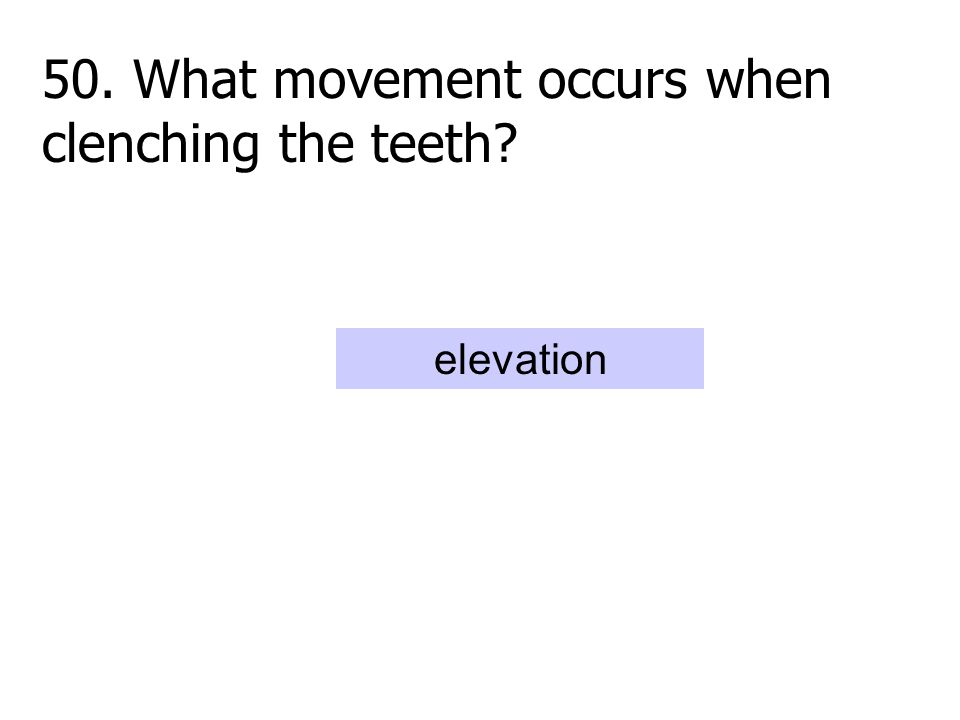 50. What movement occurs when clenching the teeth elevation