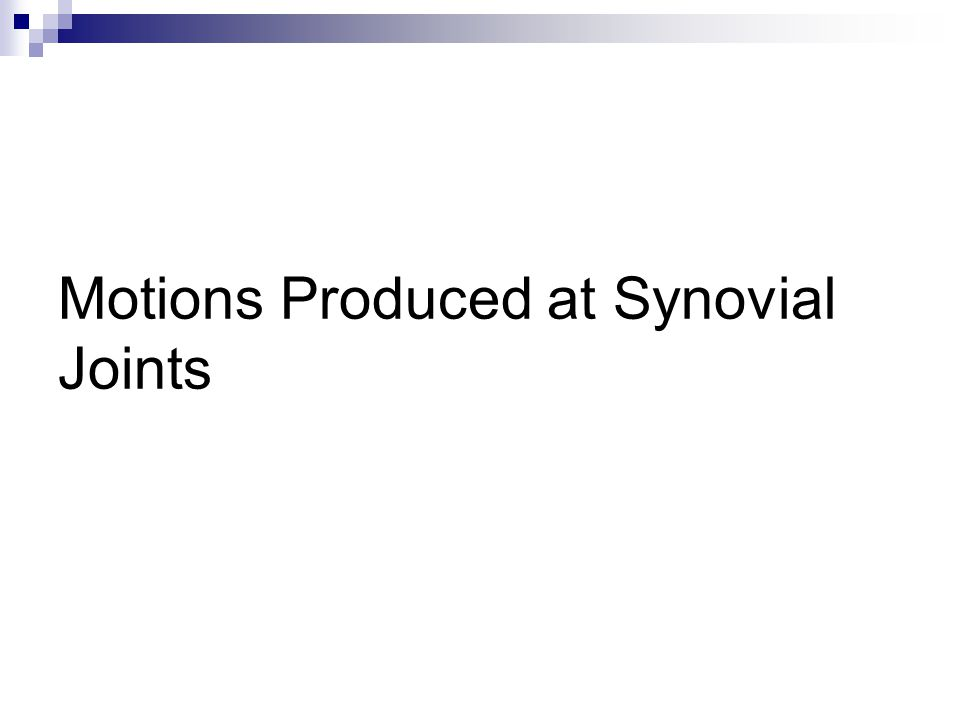 Motions Produced at Synovial Joints
