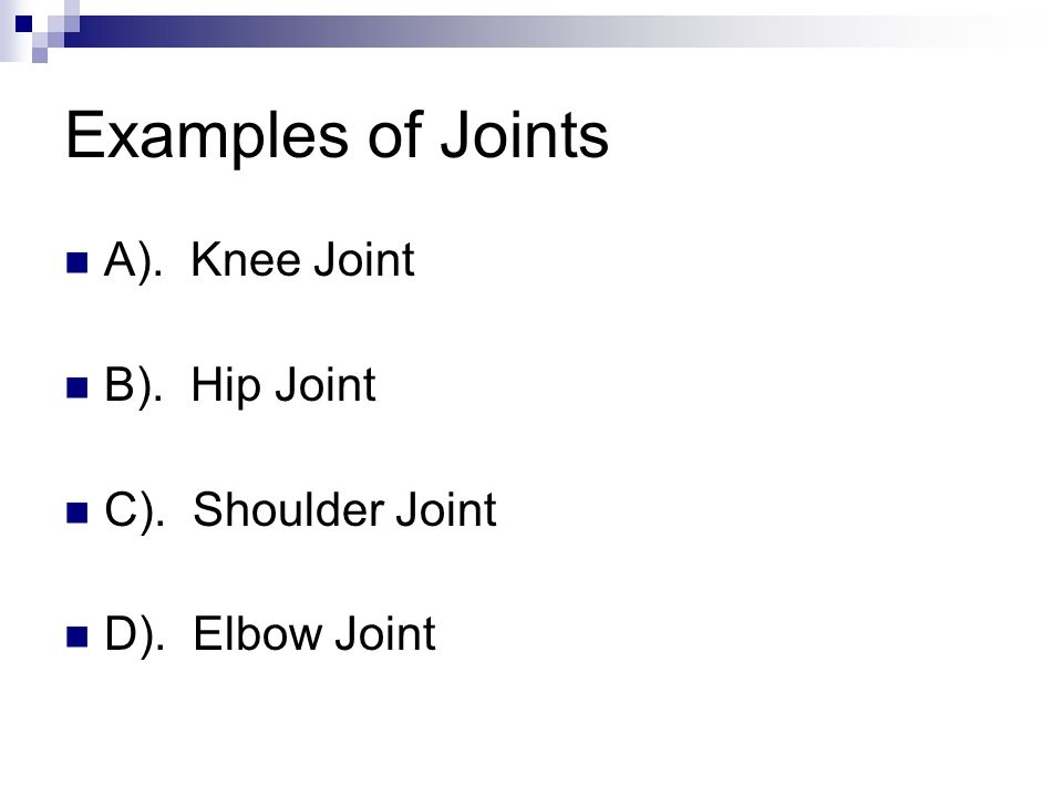 Examples of Joints A). Knee Joint B). Hip Joint C). Shoulder Joint D). Elbow Joint