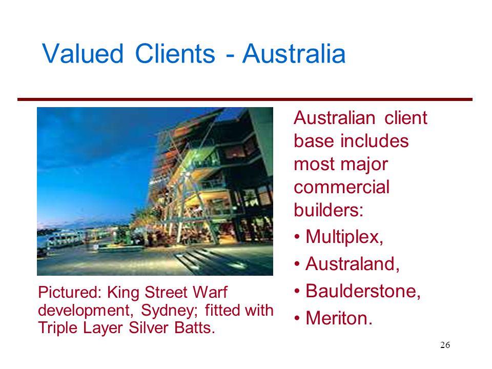 26 Valued Clients - Australia Australian client base includes most major commercial builders: Multiplex, Australand, Baulderstone, Meriton. Pictured: