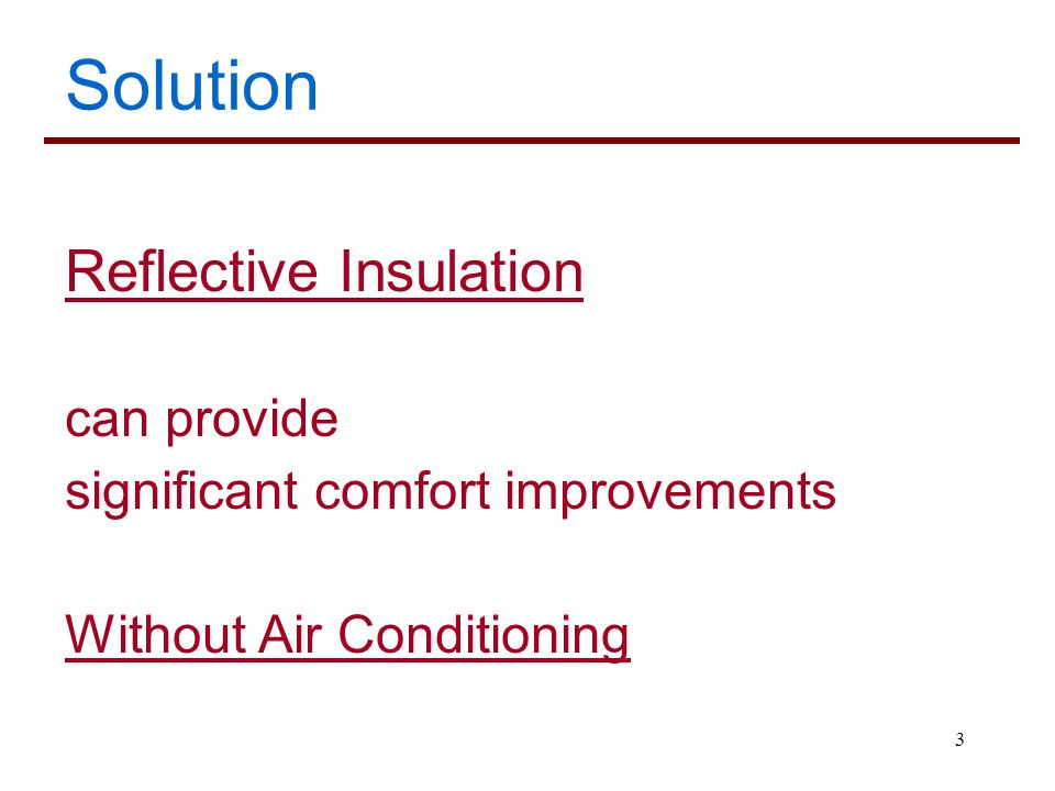3 Solution Reflective Insulation can provide significant comfort improvements Without Air Conditioning