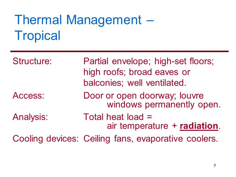 5 Thermal Management – Tropical Structure: Partial envelope; high-set floors; high roofs; broad eaves or balconies; well ventilated. Access: Door or o