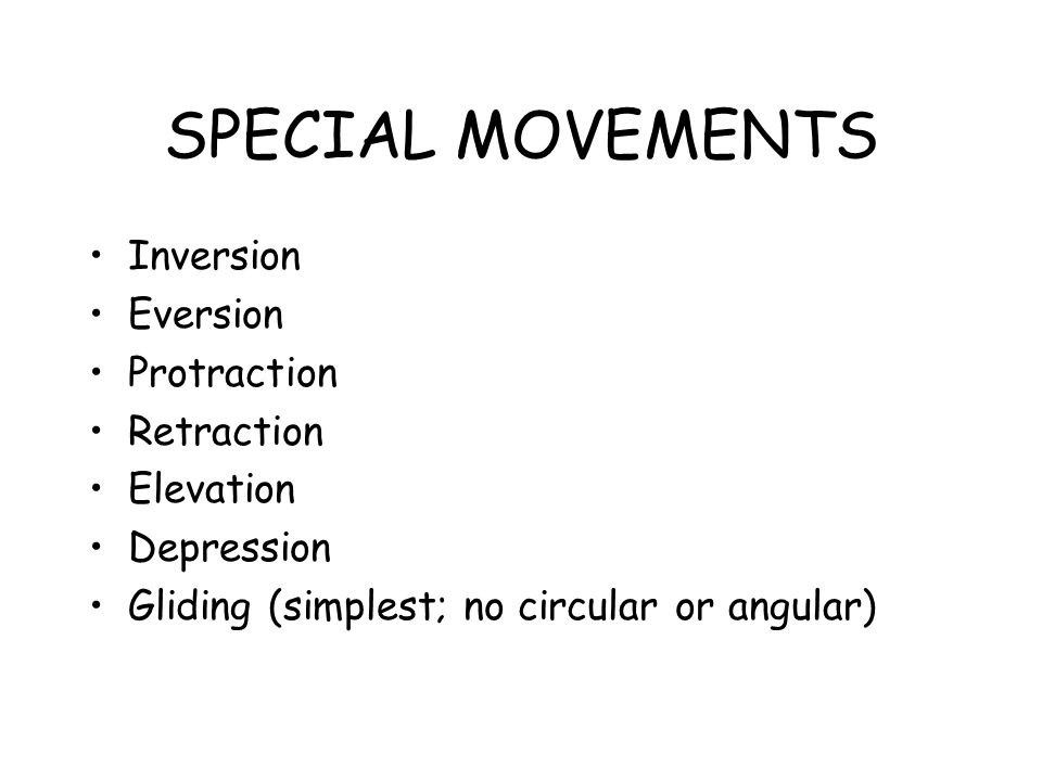 SPECIAL MOVEMENTS Inversion Eversion Protraction Retraction Elevation Depression Gliding (simplest; no circular or angular)