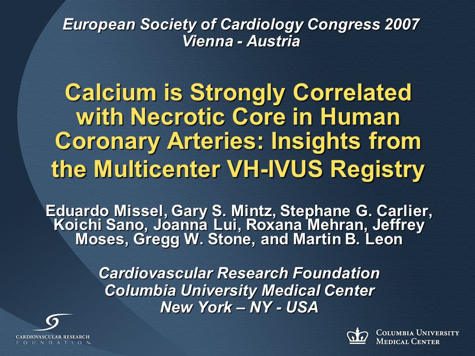 Calcium is Strongly Correlated with Necrotic Core in Human Coronary Arteries: Insights from the Multicenter VH-IVUS Registry Eduardo Missel, Gary S.