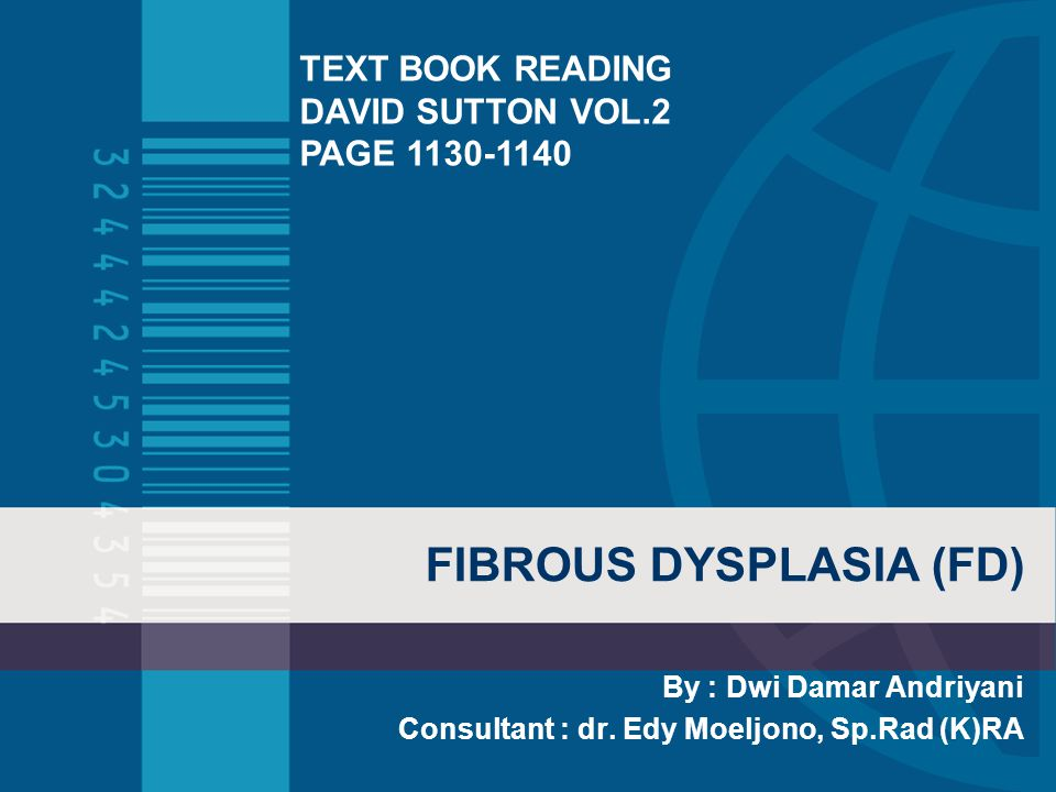 FIBROUS DYSPLASIA (FD) By : Dwi Damar Andriyani Consultant : dr.