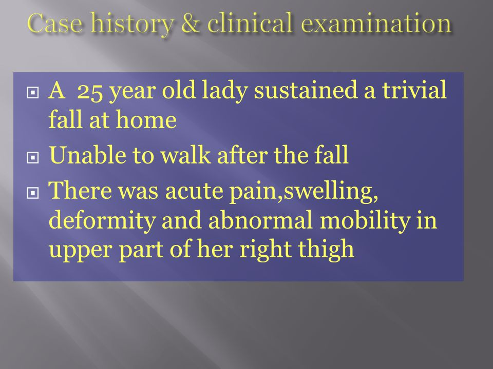  A 25 year old lady sustained a trivial fall at home  Unable to walk after the fall  There was acute pain,swelling, deformity and abnormal mobility in upper part of her right thigh