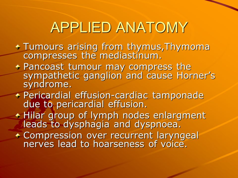 APPLIED ANATOMY Tumours arising from thymus,Thymoma compresses the mediastinum.