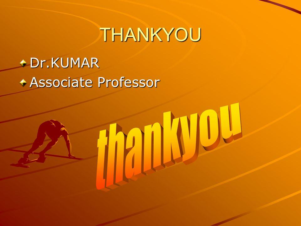 THANKYOU Dr.KUMAR Associate Professor