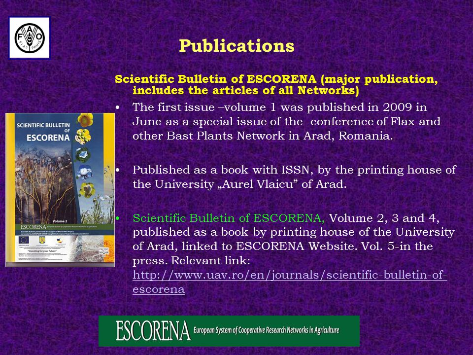 Publications Scientific Bulletin of ESCORENA (major publication, includes the articles of all Networks) The first issue –volume 1 was published in 2009 in June as a special issue of the conference of Flax and other Bast Plants Network in Arad, Romania.