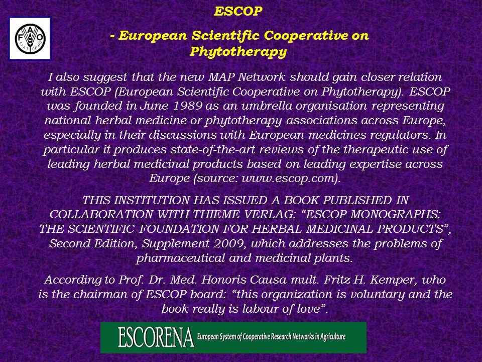 I also suggest that the new MAP Network should gain closer relation with ESCOP (European Scientific Cooperative on Phytotherapy).