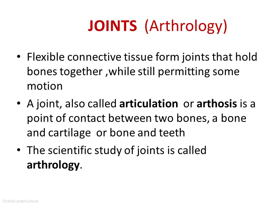 JOINTS (Arthrology) Flexible connective tissue form joints that hold bones together,while still permitting some motion A joint, also called articulati