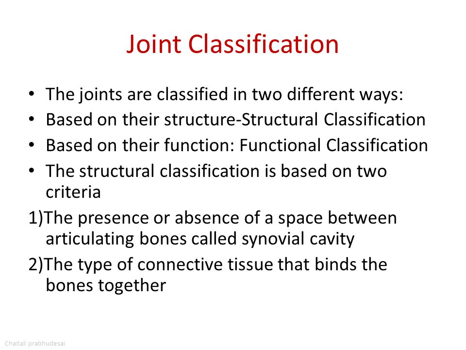 Joint Classification The joints are classified in two different ways: Based on their structure-Structural Classification Based on their function: Func