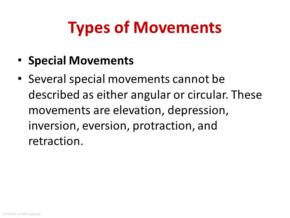 Types of Movements Special Movements Several special movements cannot be described as either angular or circular. These movements are elevation, depre
