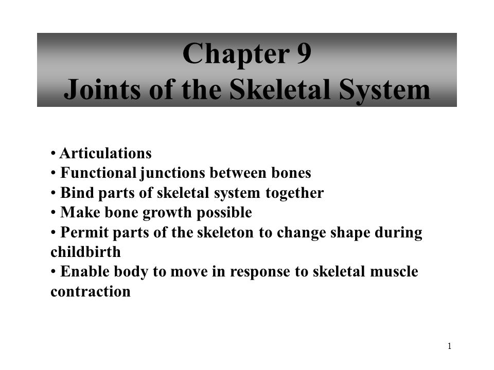 1 Chapter 9 Joints of the Skeletal System Articulations Functional junctions between bones Bind parts of skeletal system together Make bone growth pos