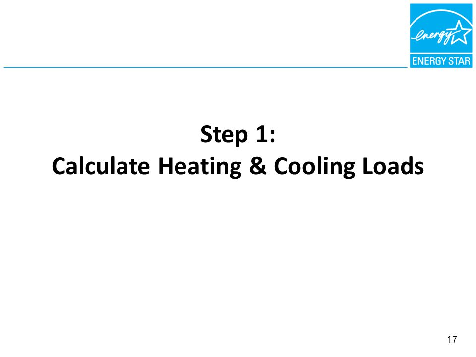 Step 1: Calculate Heating & Cooling Loads 17