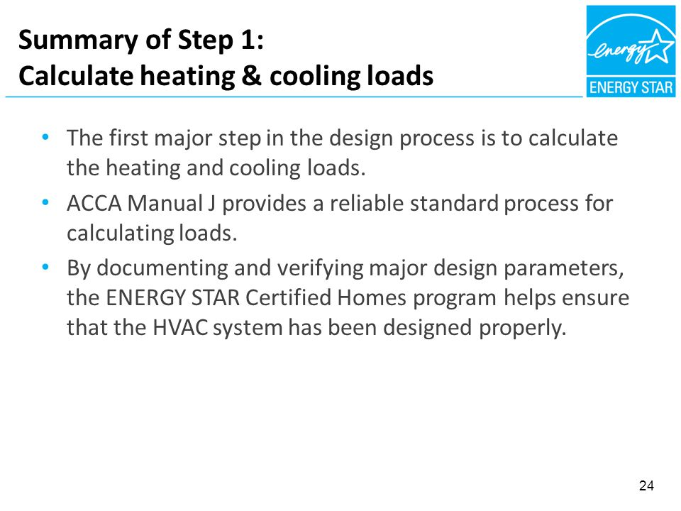 Summary of Step 1: Calculate heating & cooling loads The first major step in the design process is to calculate the heating and cooling loads. ACCA Ma