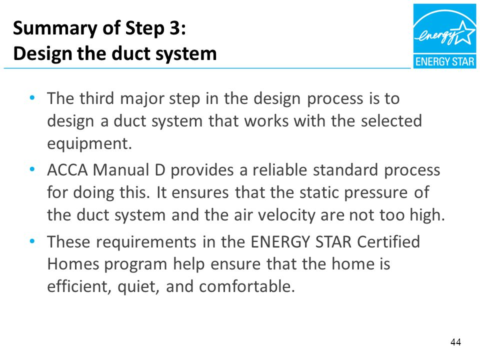 Summary of Step 3: Design the duct system The third major step in the design process is to design a duct system that works with the selected equipment