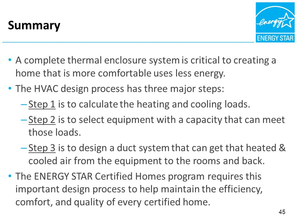 Summary A complete thermal enclosure system is critical to creating a home that is more comfortable uses less energy. The HVAC design process has thre