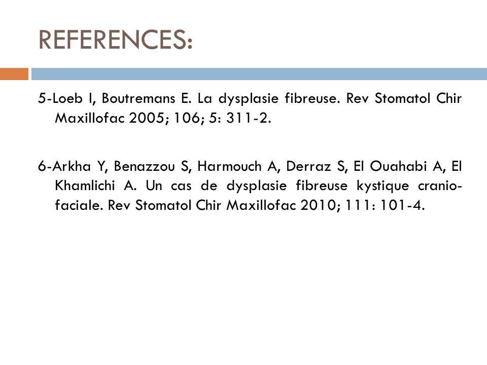REFERENCES: 5-Loeb I, Boutremans E. La dysplasie fibreuse.